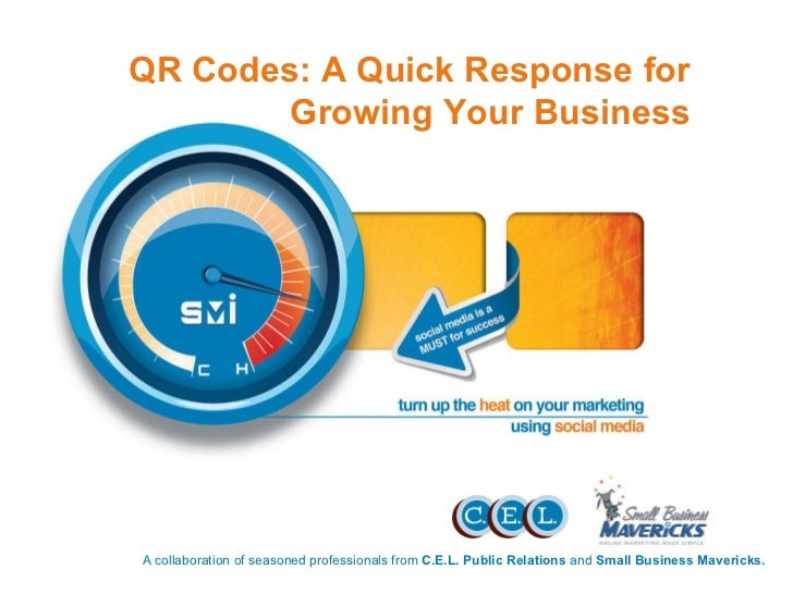 A collaboration of seasoned professionals from  C.E.L. Public Relations  and  Small Business Mavericks. QR Codes: A Quick ...