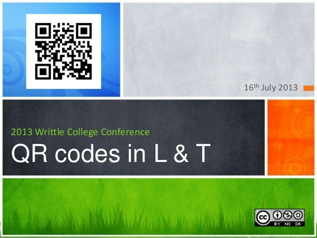 16th July 2013 2013 Writtle College Conference QR codes in L & T