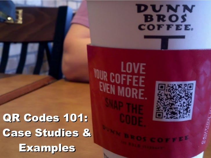QR Codes 101:Case Studies &  Examples
