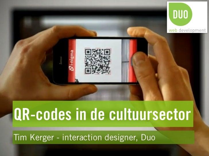 QR-codes in de cultuursectorTim Kerger - interaction designer, Duo