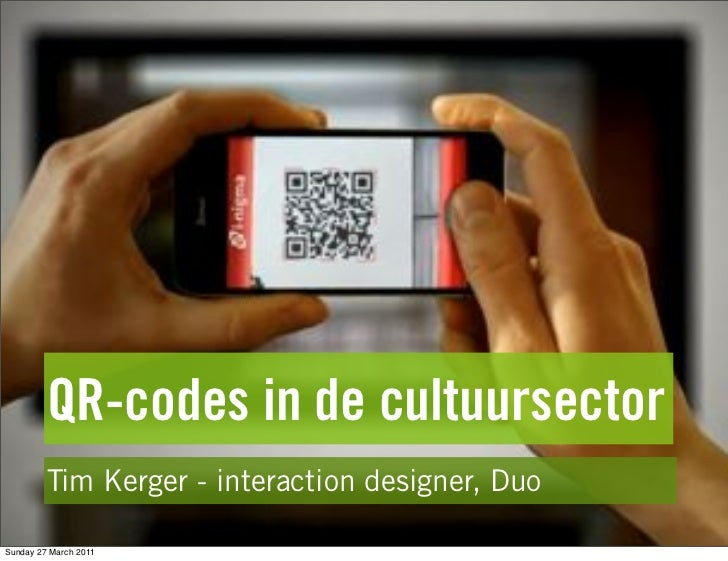 QR-codes in de cultuursector         Tim Kerger - interaction designer, DuoSunday 27 March 2011