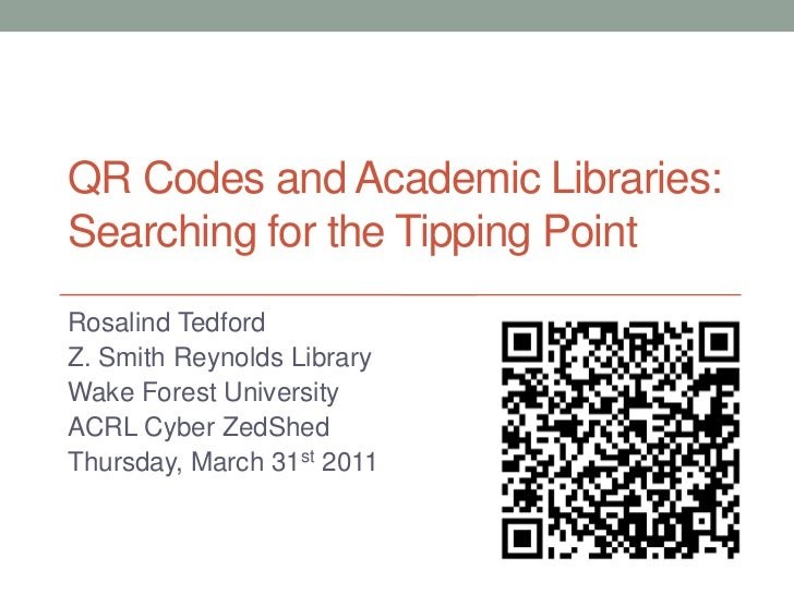 QR Codes and Academic Libraries: Searching for the Tipping Point<br />Rosalind Tedford <br />Z. Smith Reynolds Library<br ...