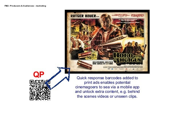 FM2: Producers & Audiences - marketing  QP  Quick response barcodes added to print ads enables potential cinemagoers to se...