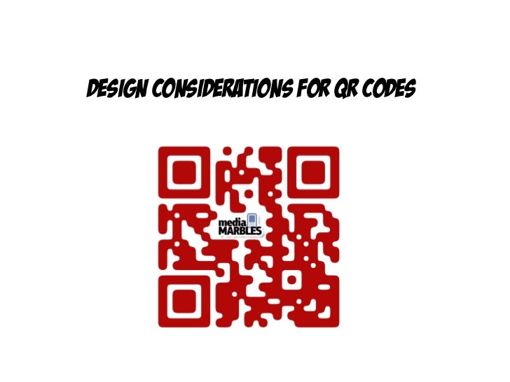 DESIGN CONSIDERATIONS FOR QR CODES