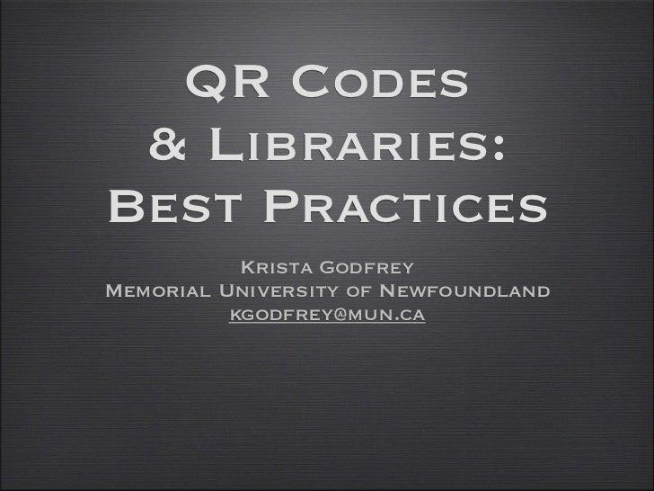 QR Codes & Libraries:Best Practices           Krista GodfreyMemorial University of Newfoundland          kgodfrey@mun.ca