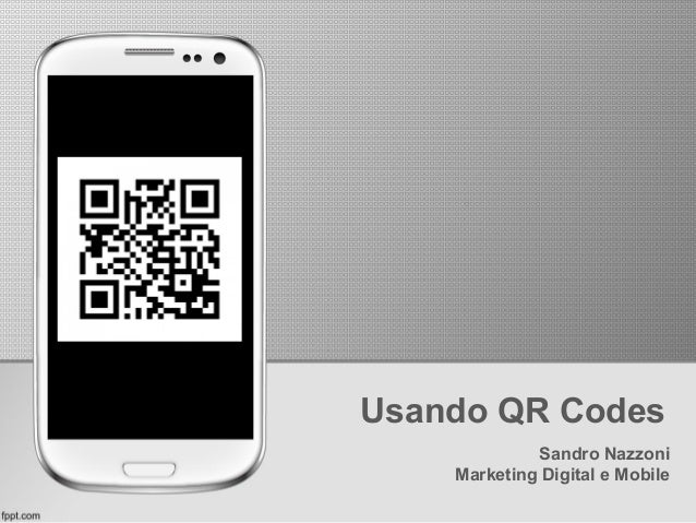 Usando QR Codes Sandro Nazzoni Marketing Digital e Mobile