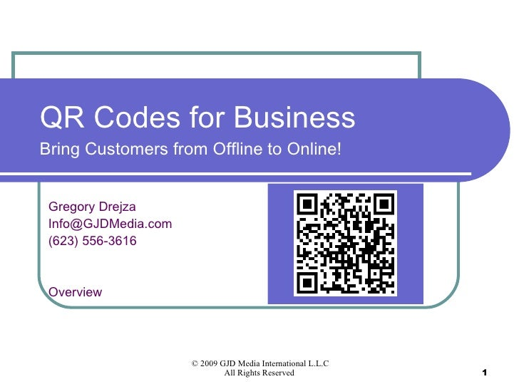 QR Codes for Business  Bring Customers from Offline to Online! Gregory Drejza [email_address] (623) 556-3616 Overview