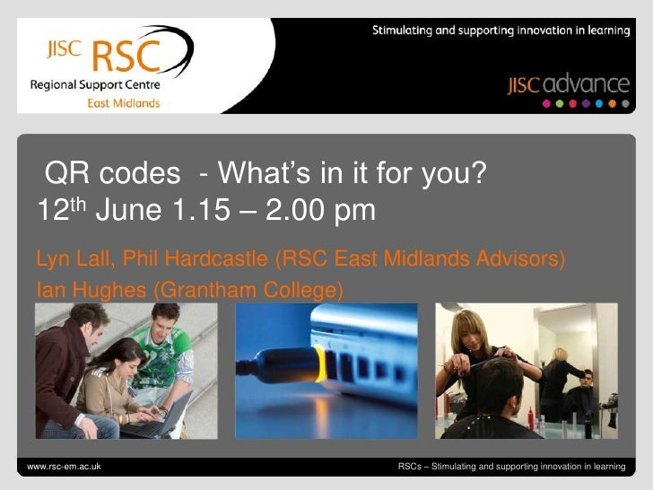 QR codes - What's in it for you? 12th June 1.15 – 2.00 pm Lyn Lall, Phil Hardcastle (RSC East Midlands Advisors) Ian Hughe...