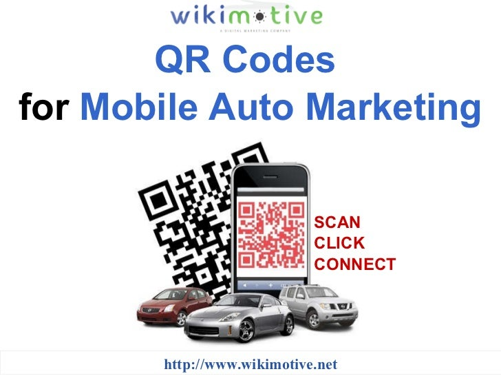 QR Codes  for  Mobile Auto Marketing http://www.wikimotive.net SCAN CLICK CONNECT