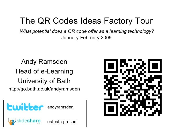 The QR Codes Ideas Factory Tour   What potential does a QR code offer as a learning technology?  January-February 2009 And...