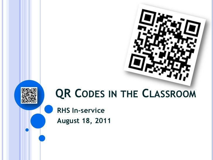 QR Codes in the Classroom<br />RHS In-service<br />August 18, 2011<br />