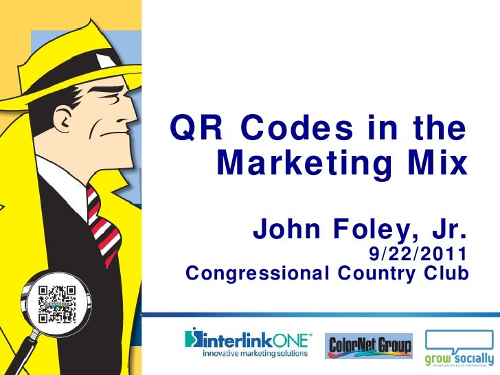 QR Codes in the Marketing Mix John Foley, Jr. 9/22/2011 Congressional Country Club