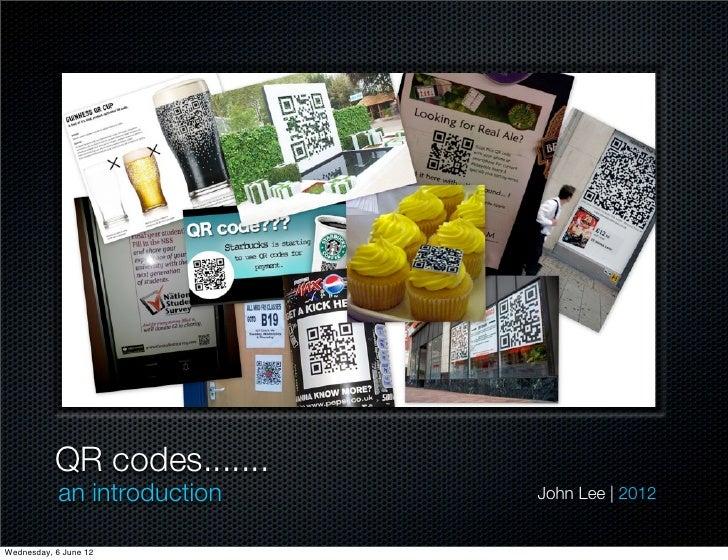 QR codes.......            an introduction   John Lee | 2012Wednesday, 6 June 12