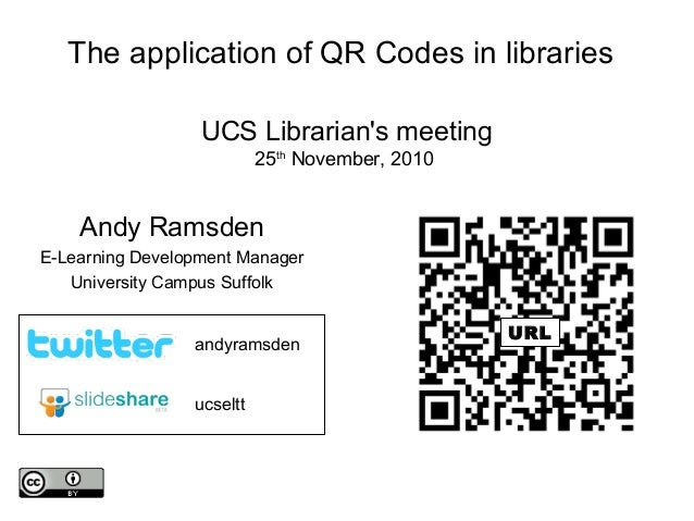 The application of QR Codes in libraries UCS Librarian's meeting 25th November, 2010 Andy Ramsden E-Learning Development M...