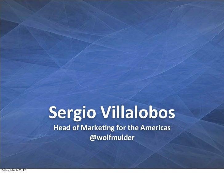 Sergio Villalobos                       Head of Marke2ng for the Americas                                     ...