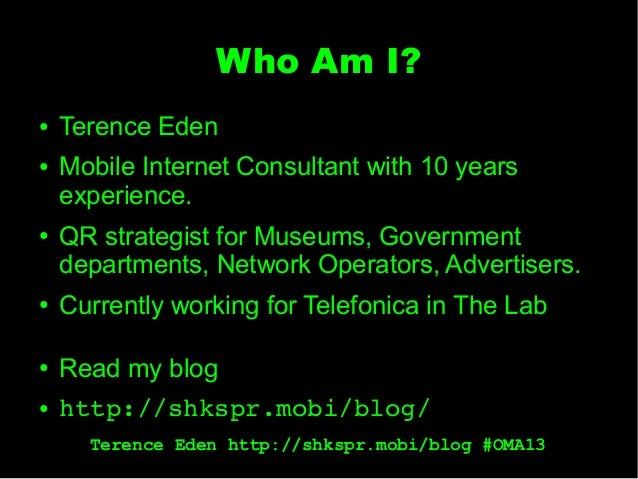 Terence Eden http://shkspr.mobi/blog #OMA13 Who Am I? ● Terence Eden ● Mobile Internet Consultant with 10 years experience...