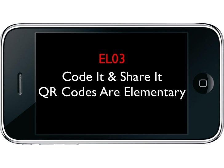 EL03   Code It & Share ItQR Codes Are Elementary