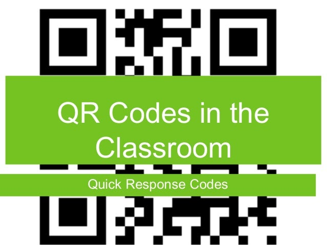 QR Codes in the Classroom Quick Response Codes