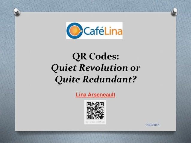 1/30/2015 QR Codes: Quiet Revolution or Quite Redundant? Lina Arseneault