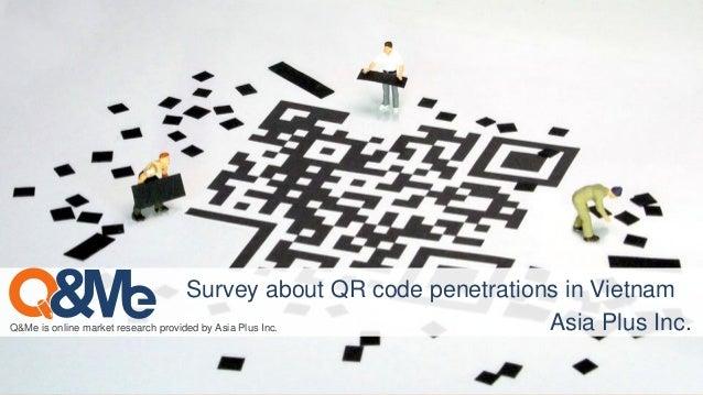 Q&Me is online market research provided by Asia Plus Inc. Survey about QR code penetrations in Vietnam Asia Plus Inc.