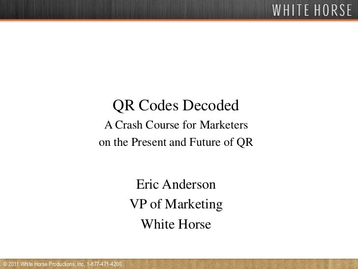 QR Codes Decoded<br />A Crash Course for Marketers<br />on the Present and Future of QR<br />Eric Anderson<br />VP of Mark...