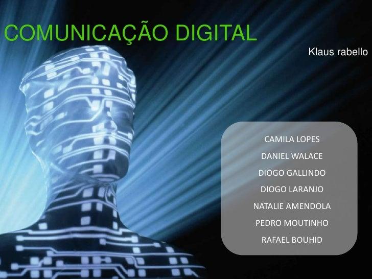 COMUNICAÇÃO DIGITAL<br />Klaus rabello<br />CAMILA LOPES<br />DANIEL WALACE<br />DIOGO GALLINDO<br />DIOGO LARANJO<br />NA...