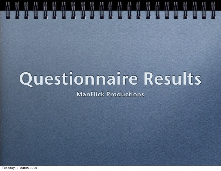 Questionnaire Results                         ManFlick Productions     Tuesday, 3 March 2009