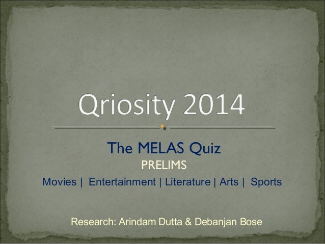 The MELAS Quiz  PRELIMS  Movies | Entertainment | Literature | Arts | Sports  Research: Arindam Dutta & Debanjan Bose