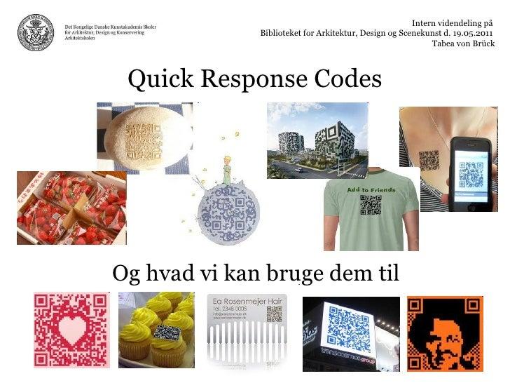 Quick Response Codes Og hvad vi kan bruge dem til Intern videndeling på  Biblioteket for Arkitektur, Design og Scenekunst ...