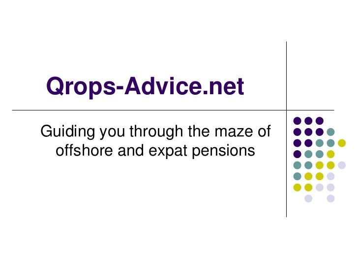Qrops-Advice.netGuiding you through the maze of offshore and expat pensions
