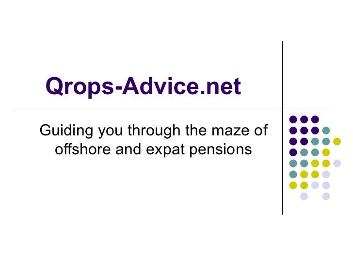 Qrops-Advice.net Guiding you through the maze of offshore and expat pensions