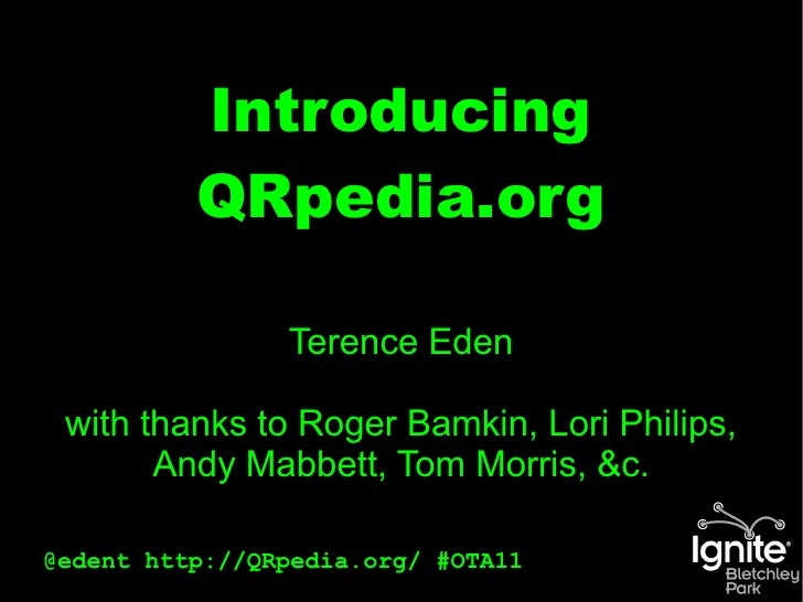 Introducing          QRpedia.org                Terence Eden with thanks to Roger Bamkin, Lori Philips,       Andy Mabbett...