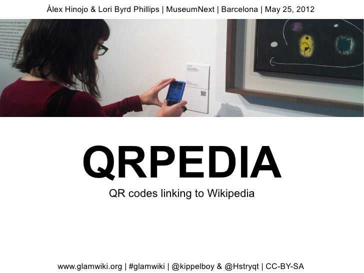 Àlex Hinojo & Lori Byrd Phillips   MuseumNext   Barcelona   May 25, 2012         QRPEDIAQR codes linking to Wikipedia  www...