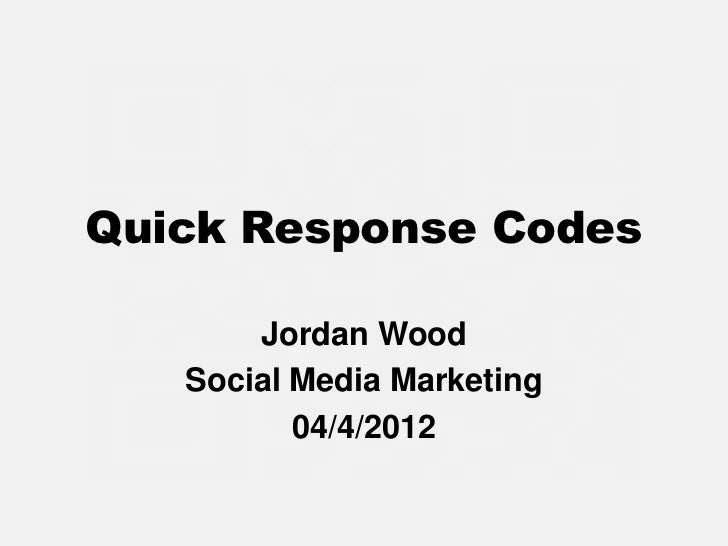 Quick Response Codes       Jordan Wood   Social Media Marketing          04/4/2012