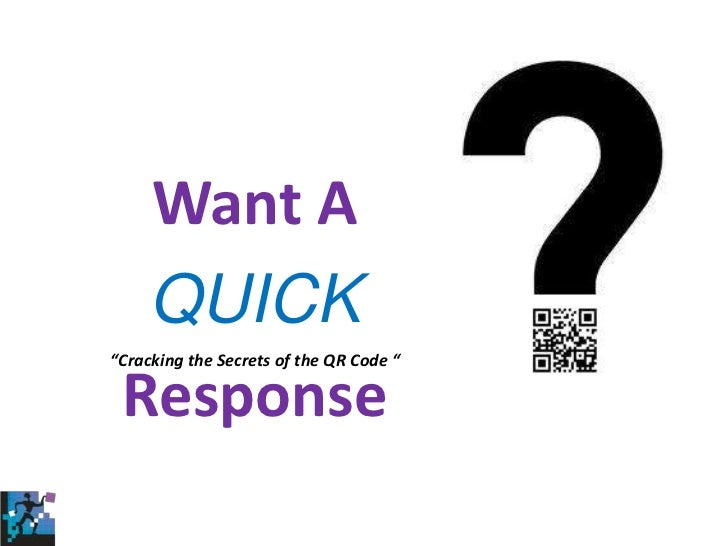 "Want A  QUICK""Cracking the Secrets of the QR Code "" Response"