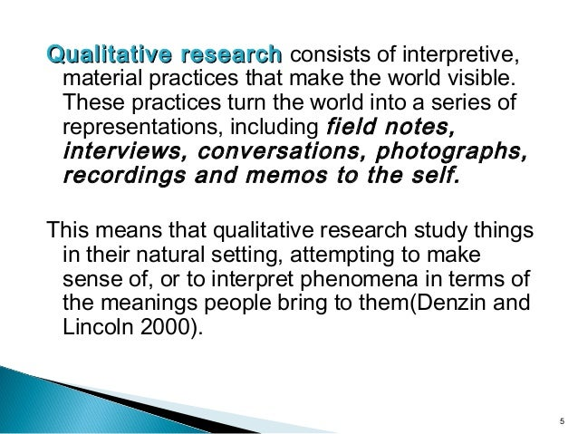Qualitative researchQualitative research consists of interpretive, material practices that make the world visible. These p...