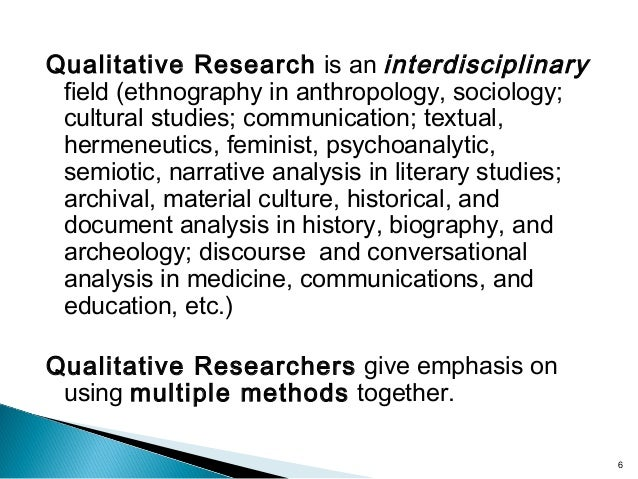 Qualitative Research is an interdisciplinary field (ethnography in anthropology, sociology; cultural studies; communicatio...