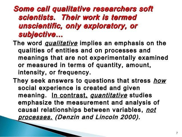 Some call qualitative researchers softSome call qualitative researchers soft scientists. Their work is termedscientists. T...