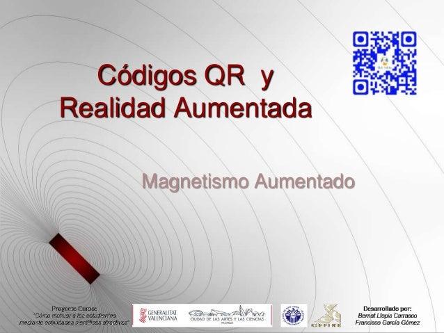 Códigos QR yRealidad Aumentada     Magnetismo Aumentado