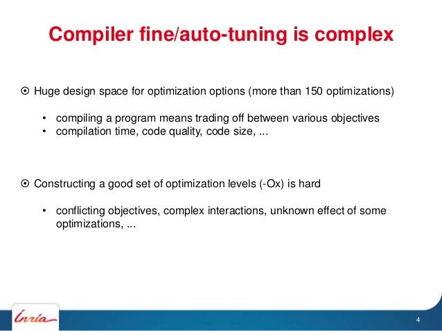 Compiler fine/auto-tuning is complex 4  Huge design space for optimization options (more than 150 optimizations) • compil...