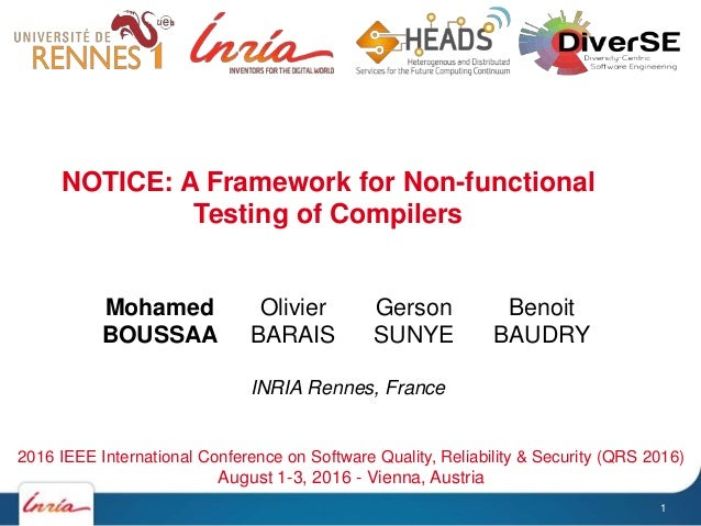 NOTICE: A Framework for Non-functional Testing of Compilers Mohamed BOUSSAA Olivier BARAIS Gerson SUNYE Benoit BAUDRY 2016...