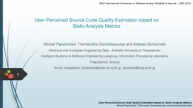 User-Perceived Source Code Quality Estimation based on Static Analysis Metrics 1 Michail Papamichail, Themistoklis Diamant...