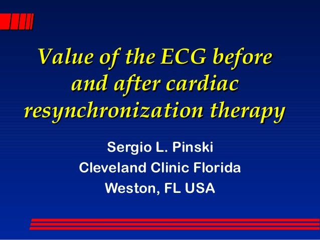 Value of the ECG before     and after cardiacresynchronization therapy         Sergio L. Pinski     Cleveland Clinic Flori...