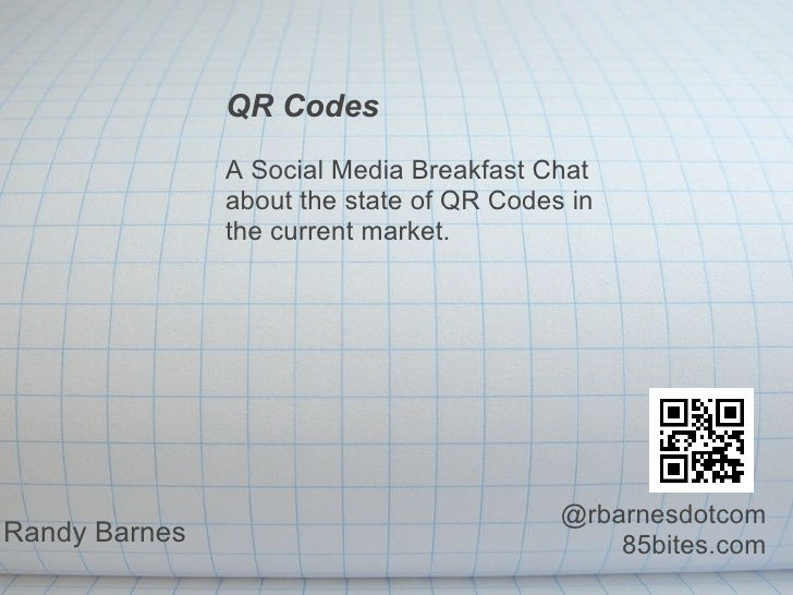 QR Codes A Social Media Breakfast Chat about the state of QR Codes in the current market. Randy Barnes   @rbarnesdotcom...
