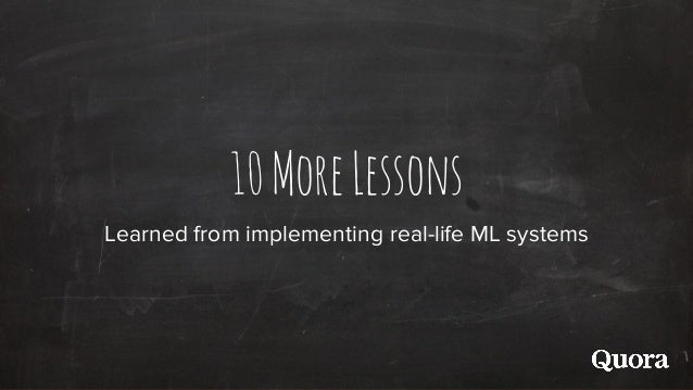 10MoreLessons Learned from implementing real-life ML systems