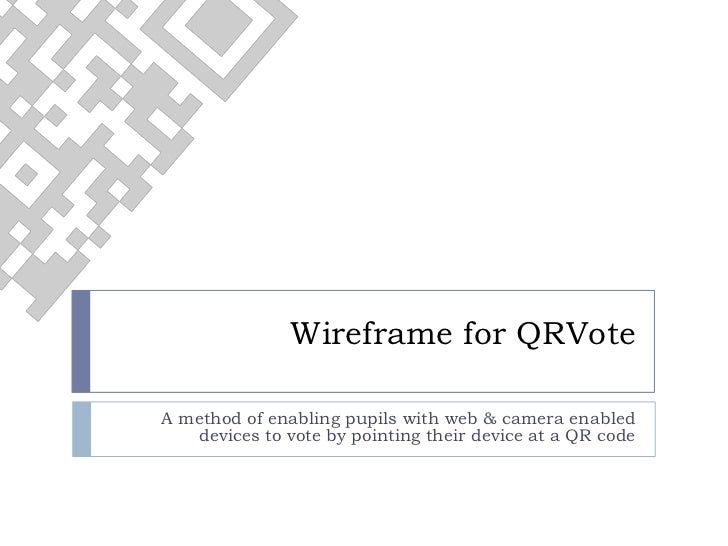 Wireframe for QRVote<br />A method of enabling pupils with web & camera enabled devices to vote by pointing their device a...