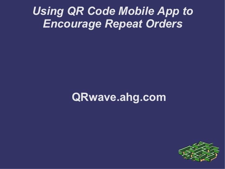 Using QR Code Mobile App to Encourage Repeat Orders      QRwave.ahg.com