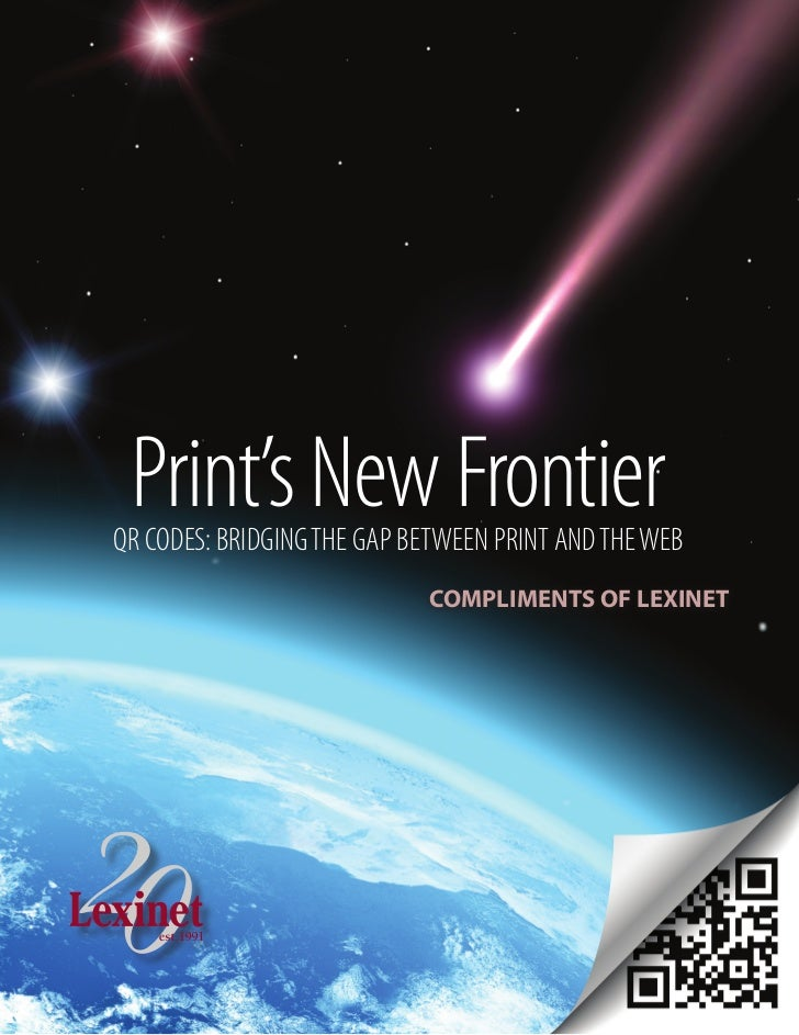 Print's New FrontierQR CODES: BRIDGING THE GAP BETWEEN PRINT AND THE WEB                            COMPLIMENTS OF LEXINET