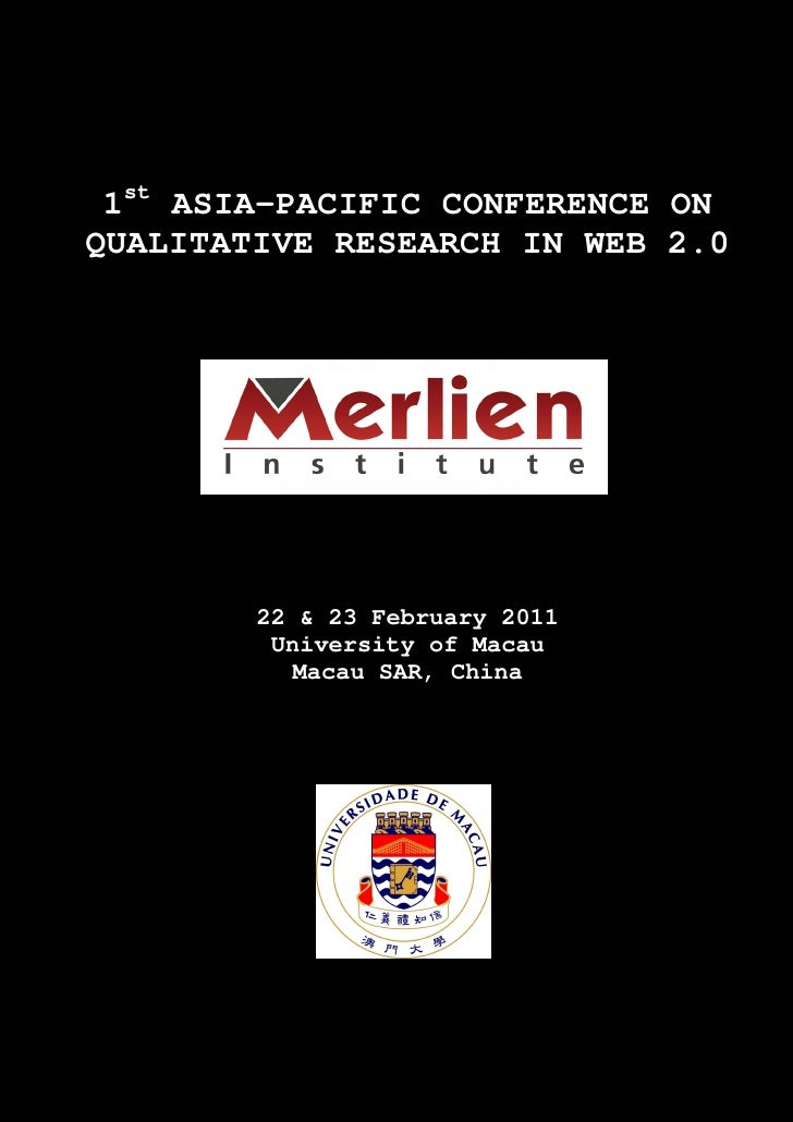 1st ASIA-PACIFIC CONFERENCE ONQUALITATIVE RESEARCH IN WEB 2.0        22 & 23 February 2011         University of Macau    ...