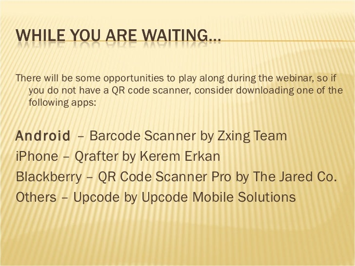 <ul><li>There will be some opportunities to play along during the webinar, so if you do not have a QR code scanner, consid...
